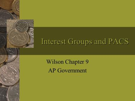 Interest Groups and PACS Wilson Chapter 9 AP Government.