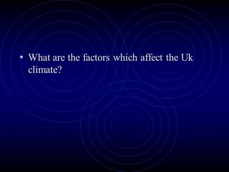 What are the factors which affect the Uk climate?.