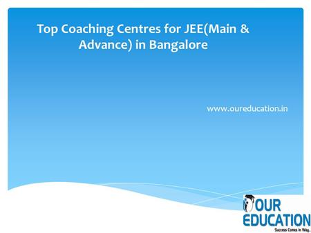 Top Coaching Centres for JEE(Main & Advance) in Bangalore www.oureducation.in.
