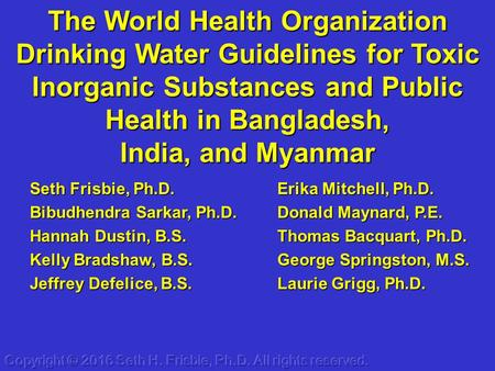 The World Health Organization Drinking Water Guidelines for Toxic Inorganic Substances and Public Health in Bangladesh, India, and Myanmar Erika Mitchell,