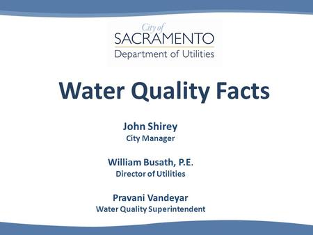 Water Quality Facts John Shirey City Manager William Busath, P.E. Director of Utilities Pravani Vandeyar Water Quality Superintendent.