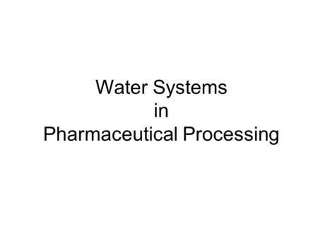 Water Systems in Pharmaceutical Processing. Water for Biopharmaceutical processing  Water : One of the most important raw materials :  used as a basic.