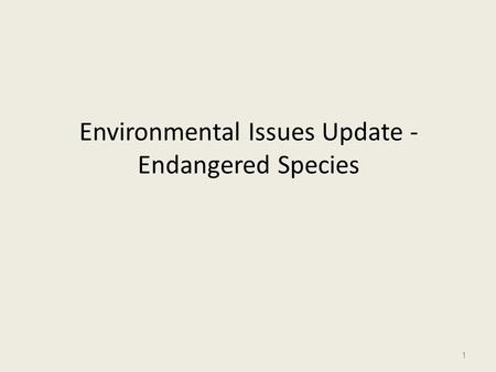 Environmental Issues Update - Endangered Species 1.