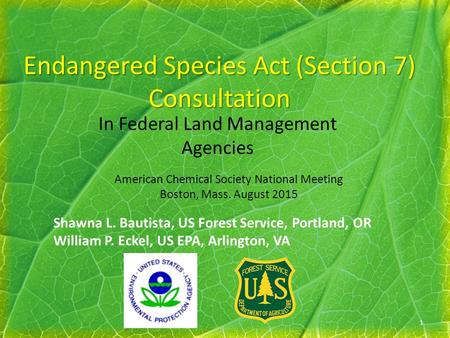 Endangered Species Act (Section 7) Consultation In Federal Land Management Agencies American Chemical Society National Meeting Boston, Mass. August 2015.