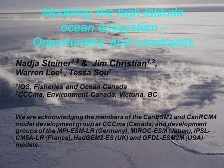Nadja Steiner 1,2 & Jim Christian 1,2, Warren Lee 2, Tessa Sou 1 1 IOS, Fisheries and Ocean Canada 2 CCCma, Environment Canada, Victoria, BC We are acknowledging.