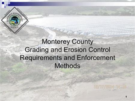 Monterey County Grading and Erosion Control Requirements and Enforcement Methods 1.