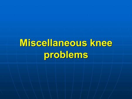 Miscellaneous knee problems. Osteochondritis dissecans (splitting O.ch. of the knee):