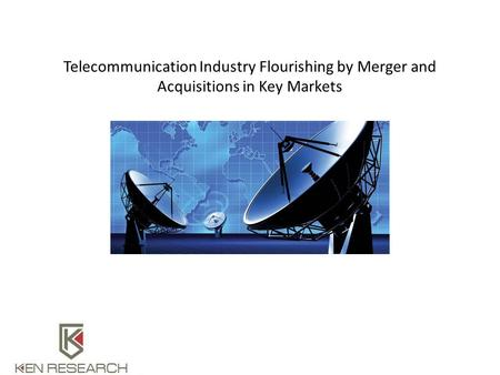 Telecommunication Industry Flourishing by Merger and Acquisitions in Key Markets.