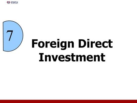 Foreign Direct Investment 7. 7 - 2 Chapter Objectives Describe worldwide patterns of foreign direct investment (FDI) and reasons for those patterns Describe.