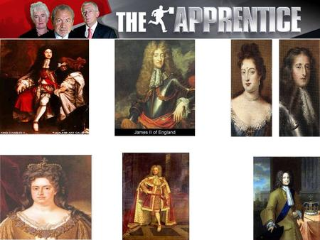 The Monarchs from 1660 to 1750 have all entered the apprentice. Which of the Monarchs should Alan Sugar hire?