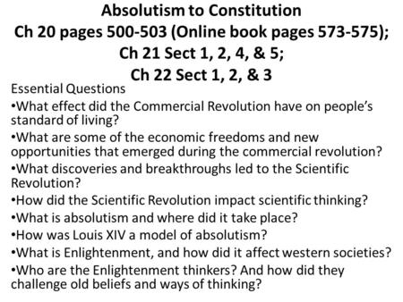 Absolutism to Constitution Ch 20 pages 500-503 (Online book pages 573-575); Ch 21 Sect 1, 2, 4, & 5; Ch 22 Sect 1, 2, & 3 Essential Questions What effect.
