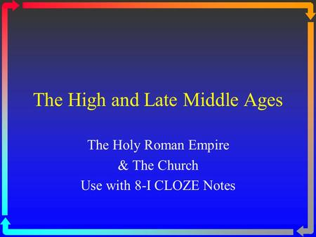 The High and Late Middle Ages The Holy Roman Empire & The Church Use with 8-I CLOZE Notes.