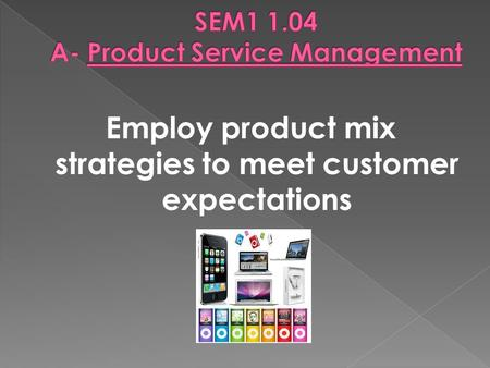 Employ product mix strategies to meet customer expectations.