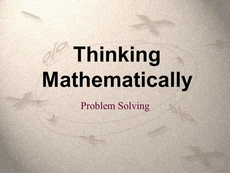 Thinking Mathematically Problem Solving. Polya's Four Steps Understand the problem Devise a plan Carry out the plan and solve the problem Look back and.