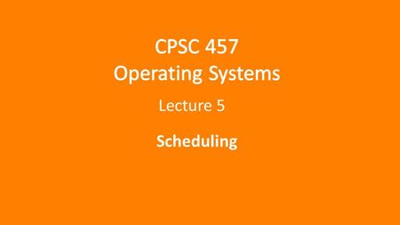 Lecture 5 Scheduling. Today CPSC 457 - Tyson Kendon 20161 Updates Assignment 1 Assignment 2 Concept Review Scheduling Processes Concepts Algorithms.
