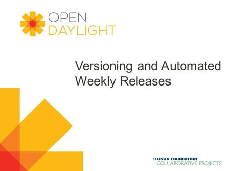 Www.opendaylight.org Versioning and Automated Weekly Releases.