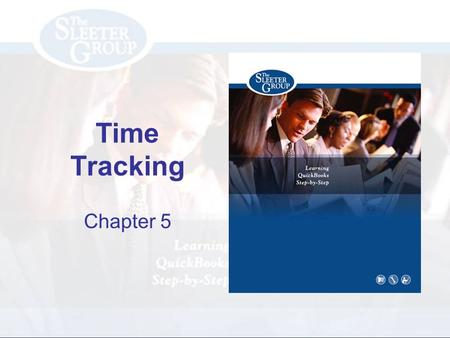 Time Tracking Chapter 5. PAGE REF #CHAPTER 5: Time Tracking SLIDE # 2 Objectives Activate Time Tracking Use QuickBooks timesheets to enter time for each.