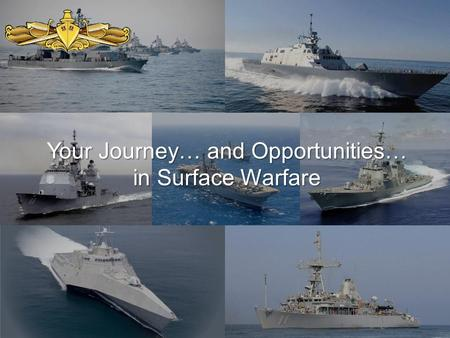 Your Journey… and Opportunities… in Surface Warfare
