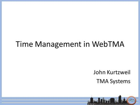 Time Management in WebTMA John Kurtzweil TMA Systems.