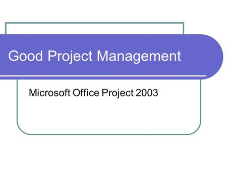 Good Project Management Microsoft Office Project 2003.