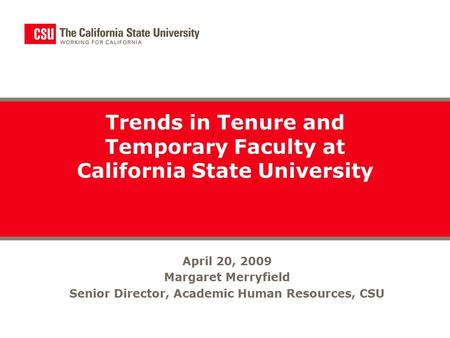 Trends in Tenure and Temporary Faculty at California State University April 20, 2009 Margaret Merryfield Senior Director, Academic Human Resources, CSU.