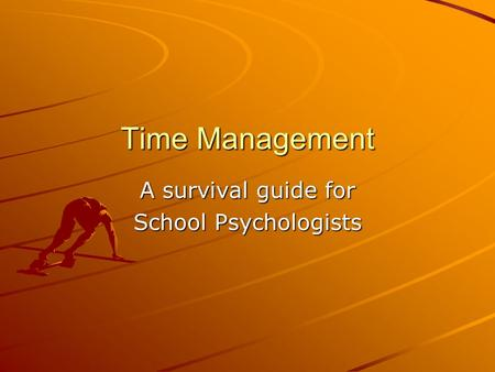 Time Management A survival guide for School Psychologists.