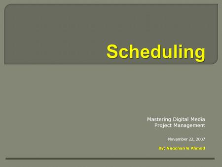 Mastering Digital Media Project Management November 22, 2007 By: Nagehan & Ahmad.