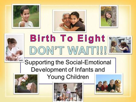 Supporting the Social-Emotional Development of Infants and Young Children.