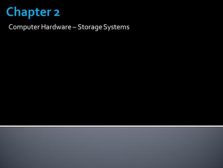 Computer Hardware – Storage Systems.  Storage holds data, instructions, and information for future use  Consists of two parts Storage Device Storage.