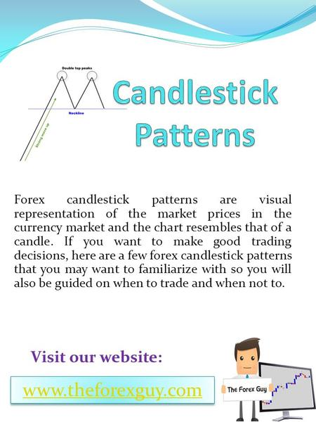 Forex candlestick patterns are visual representation of the market prices in the currency market and the chart resembles that of a candle. If you want.