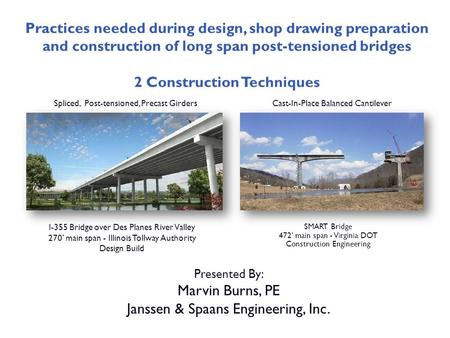 Practices needed during design, shop drawing preparation and construction of long span post-tensioned bridges 2 Construction Techniques Presented By: Marvin.