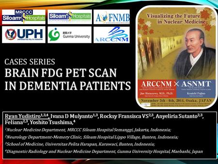 BRAIN FDG PET SCAN IN DEMENTIA PATIENTS CASES SERIES BRAIN FDG PET SCAN IN DEMENTIA PATIENTS Ryan Yudistiro 1,3,4, Ivana D Mulyanto 1,3, Rocksy Fransisca.