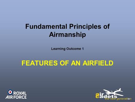 Fundamental Principles of Airmanship Learning Outcome 1 FEATURES OF AN AIRFIELD.