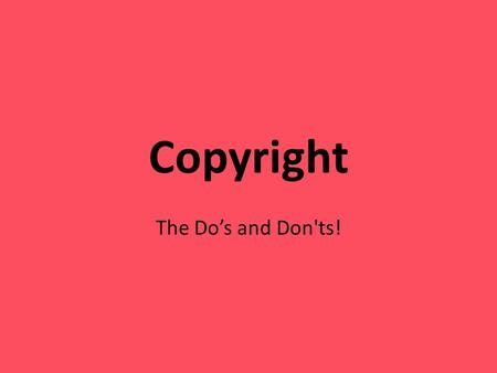 Copyright The Do's and Don'ts!. What Does Copyright mean? Copyright -is a form of protection provided by the laws of the United States (title 17, U. S.