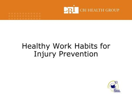 Healthy Work Habits for Injury Prevention. Objectives:  Increase awareness of ways to prevent injury  Understand what is a 'Musculoskeletal Injury'