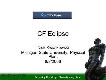 CF Eclipse Nick Kwiatkowski Michigan State University, Physical Plant 8/8/2006.