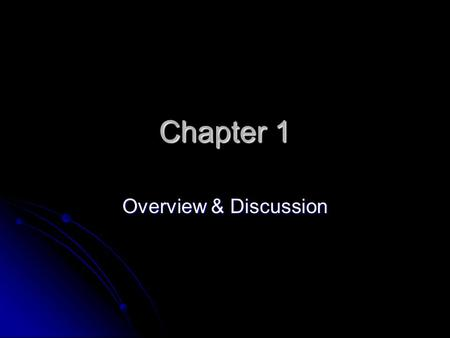 Chapter 1 Overview & Discussion. The Calendar: Time B.C. – before Christ = B.C.E. – before the common era B.C. – before Christ = B.C.E. – before the common.