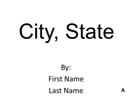 City, State By: First Name Last Name A. Final Location Explanation Write a paragraph (at least 5 sentences) explaining why you chose this location as.
