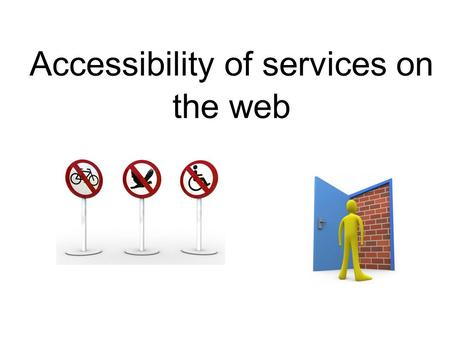 Accessibility of services on the web. Table of contents Statistics Definitions Different kinds of disabilities Solutions for accessibility.
