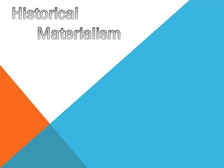 WHAR IS HISTORICAL MATERIALISM?? Historical materialism is a methodological approach to the study of society, economics, and history, first articulated.
