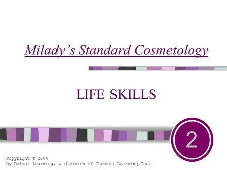 Milady's Standard Cosmetology LIFE SKILLS 2 Copyright © 2004 by Delmar Learning, a division of Thomson Learning,Inc.