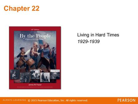 Chapter 22 Living in Hard Times 1929-1939 © 2015 Pearson Education, Inc. All rights reserved.