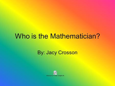 Who is the Mathematician? By: Jacy Crosson. She was born on December 17, 1706 in Paris.