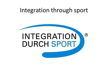 Integration through sport. Integrative programmes The Federal Office for Migration and Refugees supports sports associations in Germany together with.
