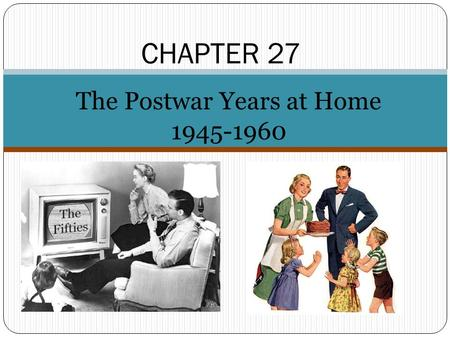 CHAPTER 27 The Postwar Years at Home 1945-1960. SECTION 1 Section 1 The Postwar Economy.