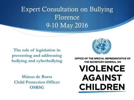 Expert Consultation on Bullying Florence 9-10 May 2016 The role of legislation in preventing and addressing bullying and cyberbullying Mánus de Barra Child.