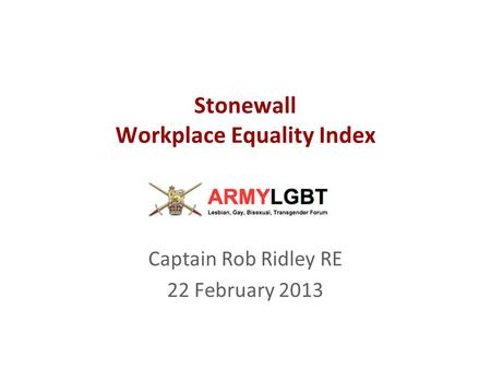 Stonewall Workplace Equality Index Captain Rob Ridley RE 22 February 2013.