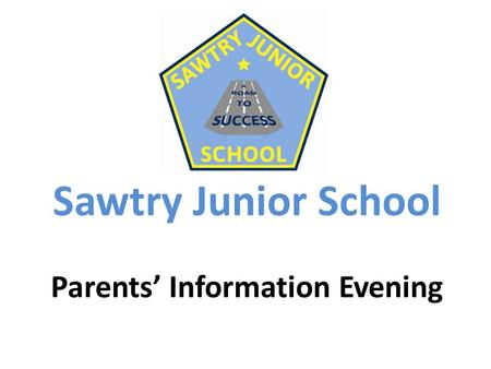 Sawtry Junior School Parents' Information Evening.