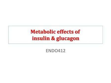 Metabolic effects of insulin & glucagon