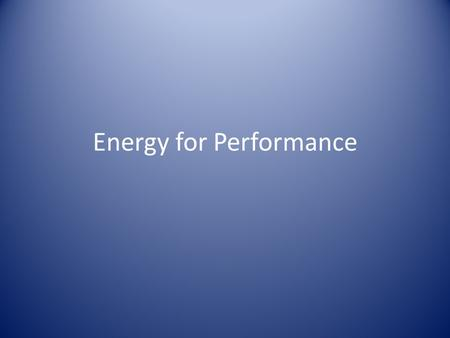Energy for Performance. Fuels for Exercise Carbohydrates FatsProteins ATP (Adenosine Triphosphate) ADP + P + Energy.